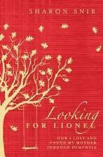 NEW Looking for Lionel: How I Lost and Found My Mother Through Dementia