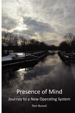 Presence of Mind: Journey to a New Operating System by Tom Bunzel (2012,...