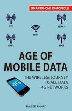 Age of Mobile Data : The Wireless Journey to All Data 4G Networks by Majeed...