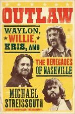Outlaw:Waylon,Willie,Kris,& the Renegades of Nashville by Michael Streissguth LN