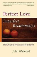 Perfect Love, Imperfect Relationships: Healing the Wound of the Heart, John Welw