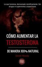 Como Aumentar la Testosterona : De Manera 100% Natural y Probada Cient?ficame...