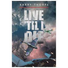 Live 'Til I Die by Barry Thorpe (2013, Paperback)