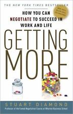 Getting More : How You Can Negotiate to Succeed in Work and Life by Stuart...