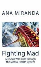 Fighting Mad: My Son's Wild Ride through the Mental Health System by Miranda, A