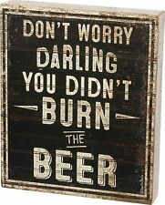 "Primitive Wood Sign~""Don'T Worry Darling You Didn'T Burn The Beer""~Shelf/Wall"