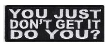YOU JUST DON'T GET IT DO YOU - IRON or SEW ON PATCH