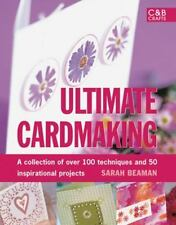 Ultimate Cardmaking: A Collection of Over 100 Techniques and 50 Inspirational Pr