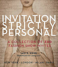 Invitation Strictly Personal: 40 Years of Fashion Show Invites by Webb, Iain R.