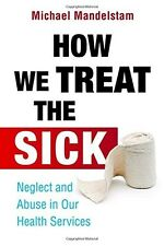 How We Treat the Sick: Neglect and Abuse in Our Health Services - New Book Mande