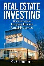 Real Estate Investing : 2 Manuscripts - Flipping Houses and Rental Properties...