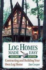 Log Homes Made Easy : Contracting and Building Your Own Log Home by Jim Cooper (