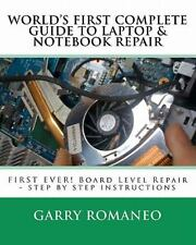 Worlds First Complete Guide to Laptop and Notebook Repair by Garry Romaneo...