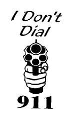 I Don't Dial 911 - Window Sticker Decal Car RV Guns ATV RV Outdoor Vinyl