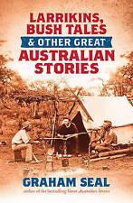 LARRIKINS, BUSH TALES & OTHER GREAT AUSTRALIAN STORIES - Graham Seal  NEW