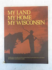Robert & Maryo Gard  MY LAND MY HOME MY WISCONSIN  First Edition c. 1978