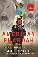 American Pharoah : The Untold Story of the Triple Crown Winner by Joe Drape