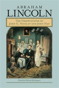 Abraham Lincoln: The Observations of John G. Nicolay and John Hay (Paperback or