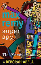 Max Remy Superspy (Spy Force): #9 The French Code by Deborah Abela
