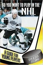 So You Want to Play in the NHL : A Guide for Young Players by Dan Bylsma, Jay By