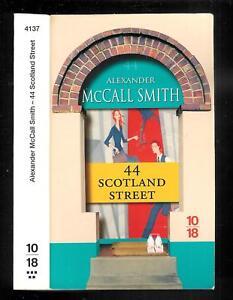 "Alexander McCall Smith : 44 Scotland Street - N° 4137 "" Editions 10-18 ""+ 250 Gr"