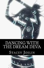 Dancing with the Dream Deva by Stacey Joslin (2014, Paperback)