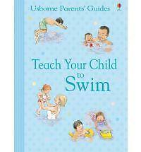 Parents' Guide: Teach Your Child to Swim by Susan Meredith (Paperback, 2010)