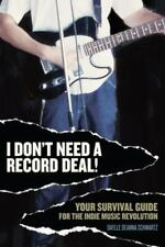 I Don't Need a Record Deal! : Your Survival Guide for the Indie Music Revolution