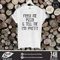 Feed Me Pizza And Tell Me I'm Pretty T Shirt Top Tumbrl TV Fitness Gym Gift Dope