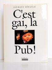 C'est gai, la Pub! Jacques SÉGUÉLA. Hoëbeke, 1990. Relié.