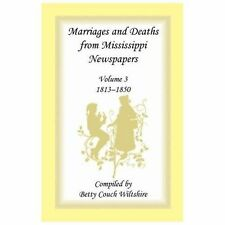 Marriages and Deaths from Mississippi Newspapers, 1813-1850 Vol. 3 by Betty...