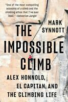 The Impossible Climb: Alex Honnold, El Capitan, and the Climbing Life by Mark...