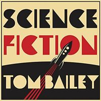 Tom Bailey - Science Fiction [CD]