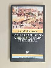 La vita quotidiana a Milano ai tempi di Stendhal di Bezzola BUR 847 Rizzoli 1991