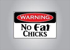 Funny warning sticker - No fat chicks - car, truck, suv, atv, rv, man cave, boat