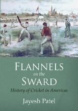 Flannels on the Sward, History of Cricket in Americas by Jayesh Patel (2014,...