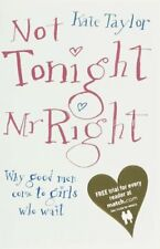 Not Tonight, Mr Right: Why Good Men Come to Girls Who Wait-Kate Taylor