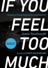 If You Feel Too Much: Thoughts on Things Found and Lost and Hoped For HC - NEW!