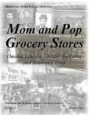 Memories of the Jewish Midwest : Mom and Pop Grocery Stores Omaha, Lincoln,...