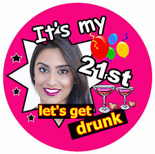 21st BIRTHDAY BADGE (LET'S GET DRUNK) FEMALE - BIG PERSONALISED BADGE, PHOTO NEW