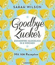 Goodbye Zucker: Zuckerfrei glücklich in 8 Wochen - ... | Buch | Zustand sehr gut
