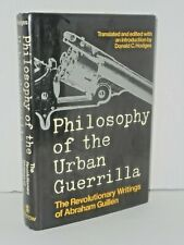 Philosophy of the Urban Guerrilla. The Revolutionary Writings of Abraham Guillen