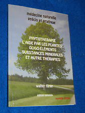 Médecine naturelle précis et pratique Phytothérapie par les plantes Walter Fürer