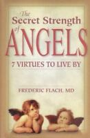 Secret Strength of Angels : 7 Virtues to Live By Hardcover Frederic F. Flach