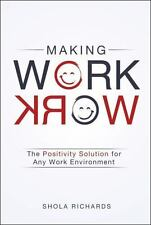 MAKING WORK WORK: THE POSITIVITY SOLUTION FOR ANY WORK ENVIRONMENT by RICHARDS