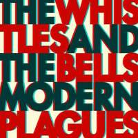 The Whistles & The Bells Modern Plagues CD New West Records 2017 NEW