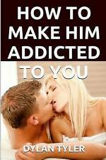 How To Make Him Addicted To You: The Secret of What Men Want - REVEALED!: Little