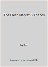The Fresh Market & Friends by Ray Berry