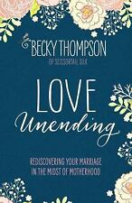 Love Unending : Rediscovering Your Marriage in the Midst of Motherhood by...
