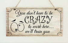 """Hand Made Shabby Plaque """" Crazy to Work Here """" Gift Sign Chic Present Gift"""